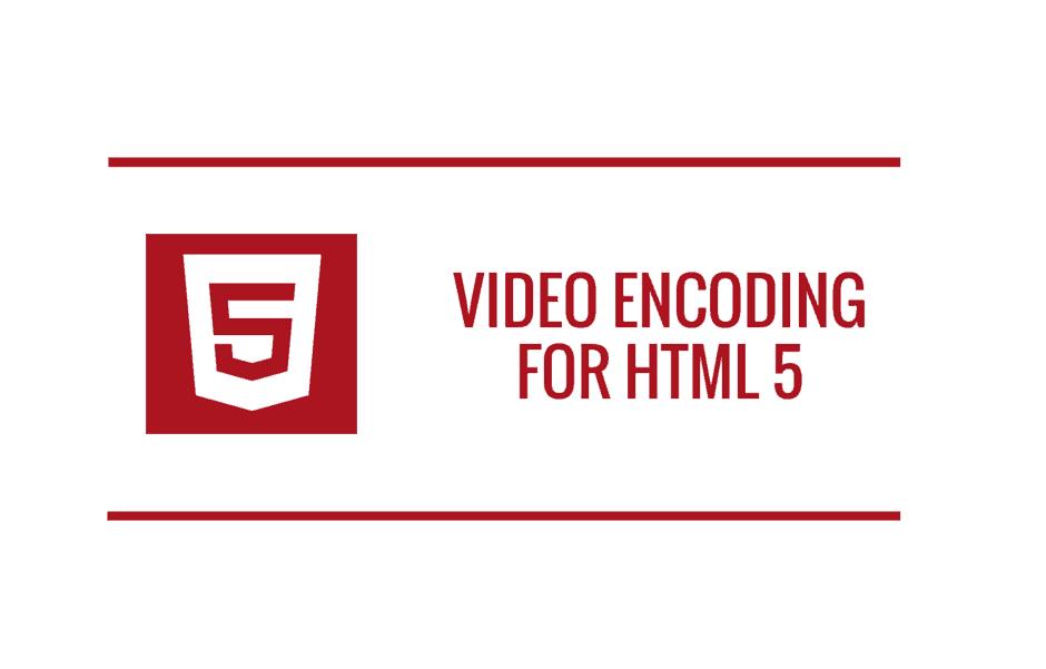Video Encoding for HTML 5