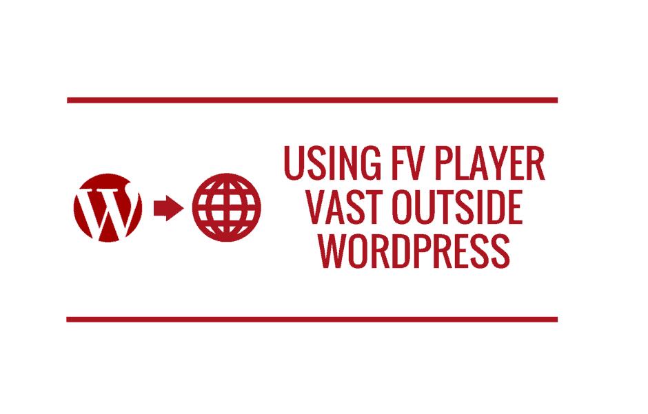 Using FV Player VAST Outside WordPress