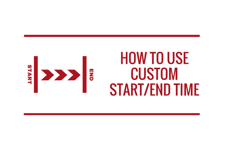 How to Use Custom Start/End Time